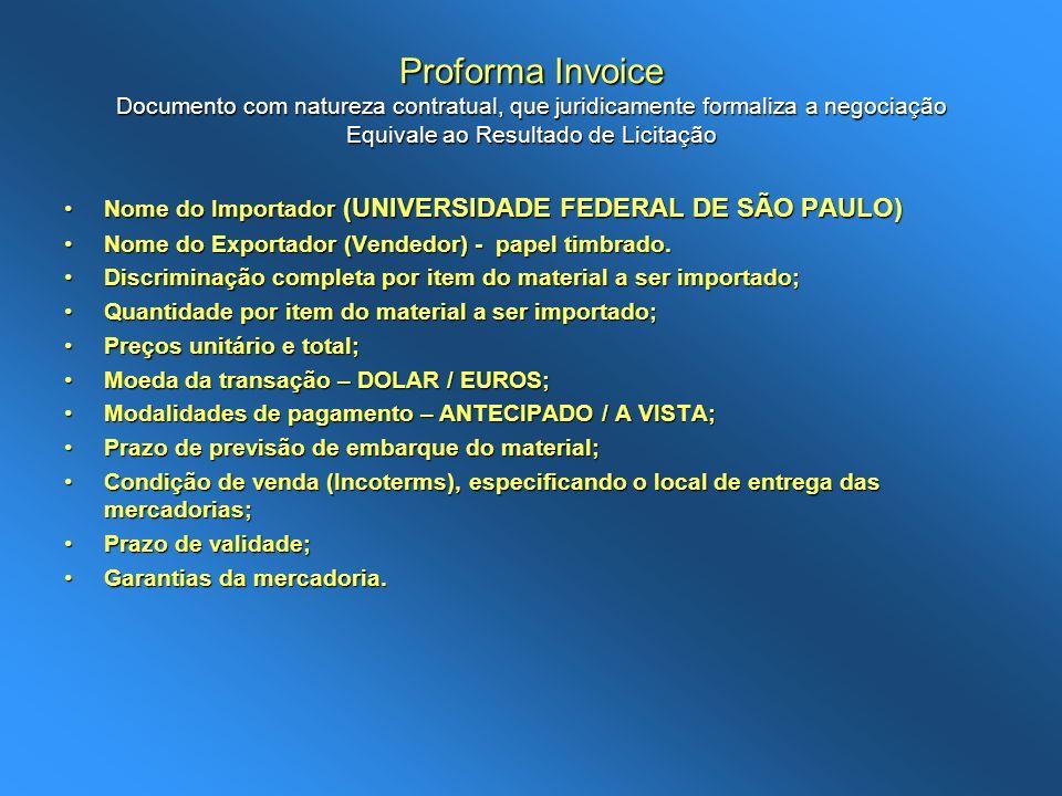 Proforma Invoice Documento com natureza contratual, que juridicamente formaliza a negociação Equivale ao Resultado de Licitação Nome do Importador (UN