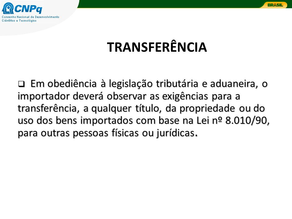 TRANSFERÊNCIA Em obediência à legislação tributária e aduaneira, o importador deverá observar as exigências para a transferência, a qualquer título, d