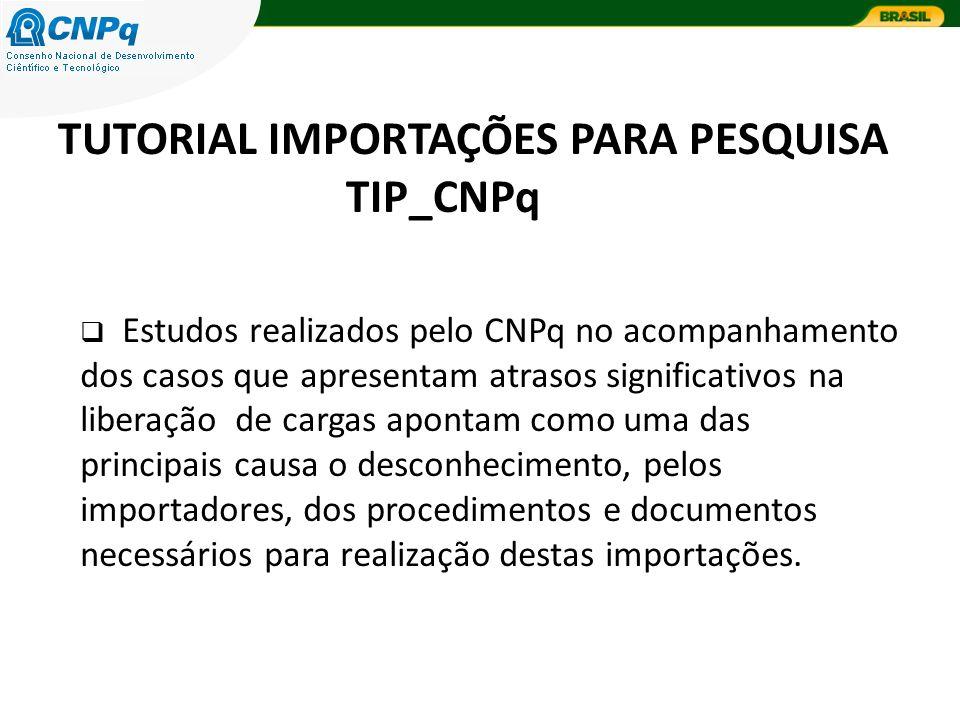 TUTORIAL IMPORTAÇÕES PARA PESQUISA TIP_CNPq Estudos realizados pelo CNPq no acompanhamento dos casos que apresentam atrasos significativos na liberaçã