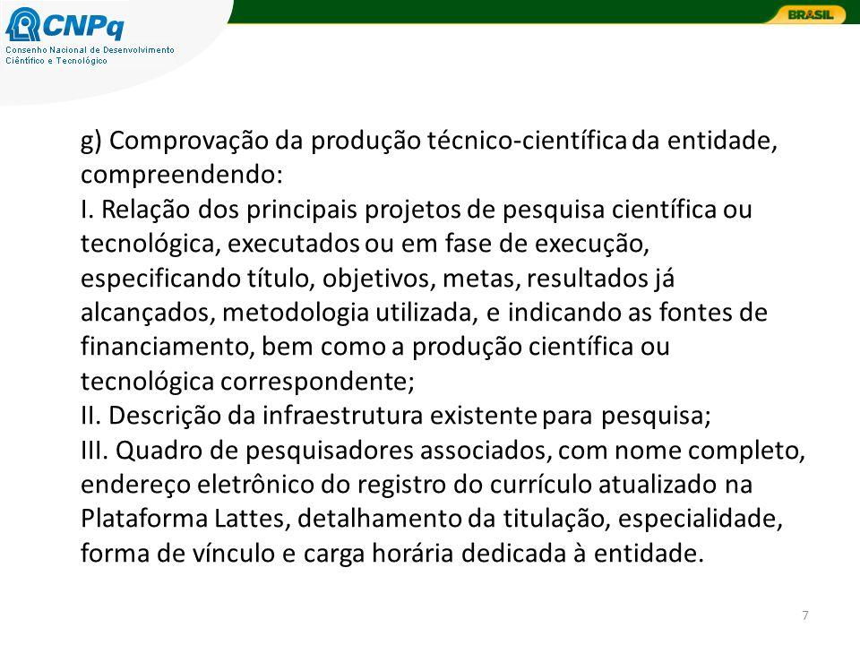 7 g) Comprovação da produção técnico-científica da entidade, compreendendo: I. Relação dos principais projetos de pesquisa científica ou tecnológica,