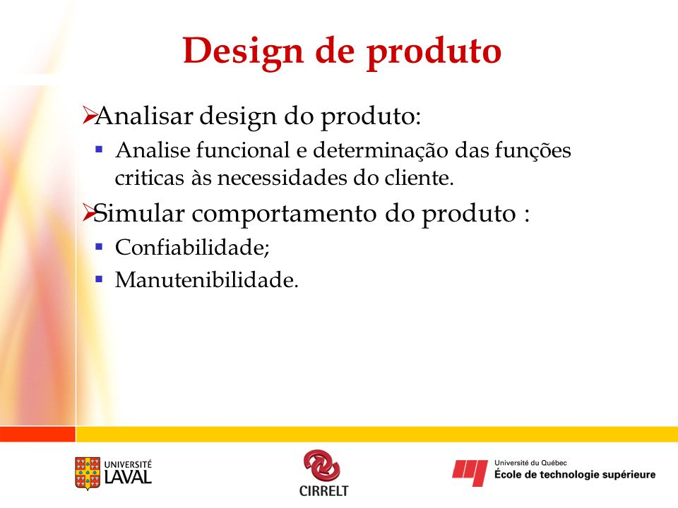 Design de produto Analisar design do produto: Analise funcional e determinação das funções criticas às necessidades do cliente. Simular comportamento
