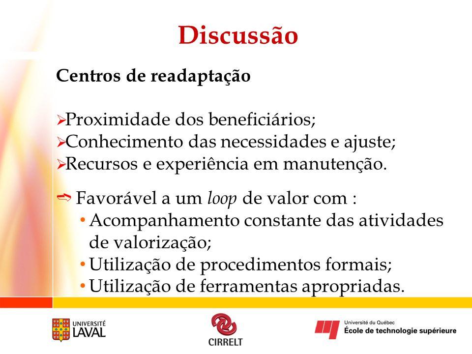 Discussão Centros de readaptação Proximidade dos beneficiários; Conhecimento das necessidades e ajuste; Recursos e experiência em manutenção. Favoráve
