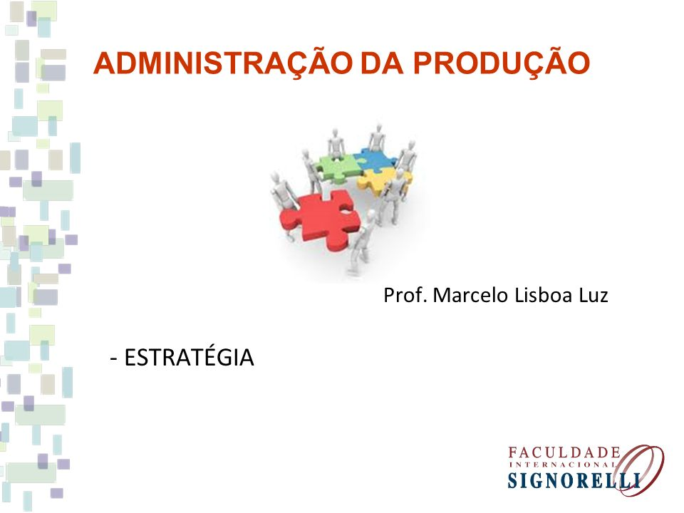 ADMINISTRAÇÃO DA PRODUÇÃO Prof. Marcelo Lisboa Luz - ESTRATÉGIA