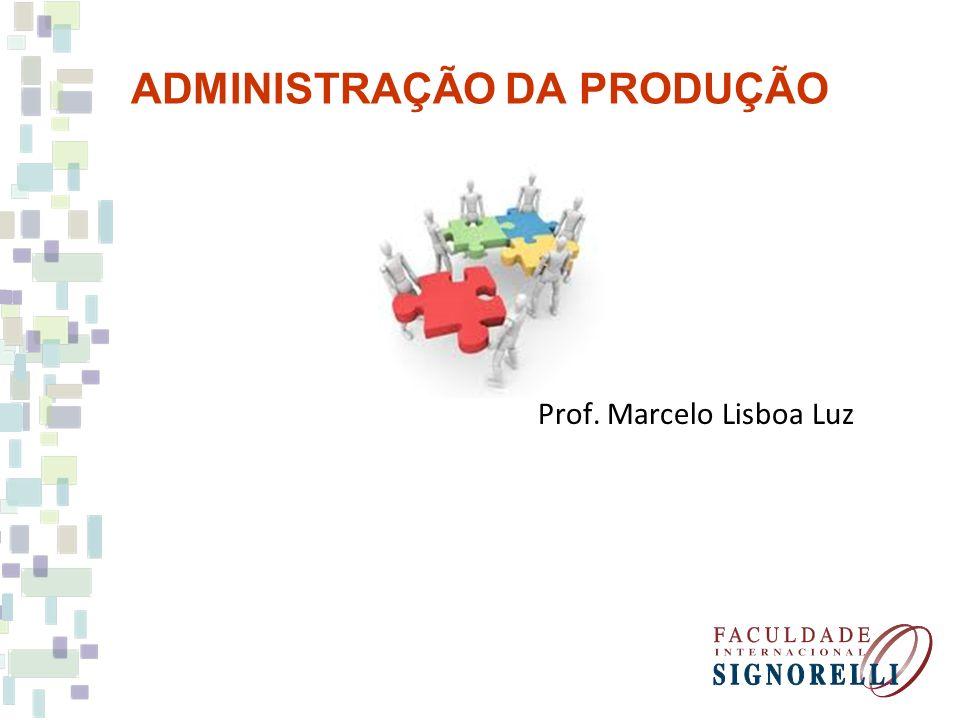 ADMINISTRAÇÃO DA PRODUÇÃO Prof. Marcelo Lisboa Luz