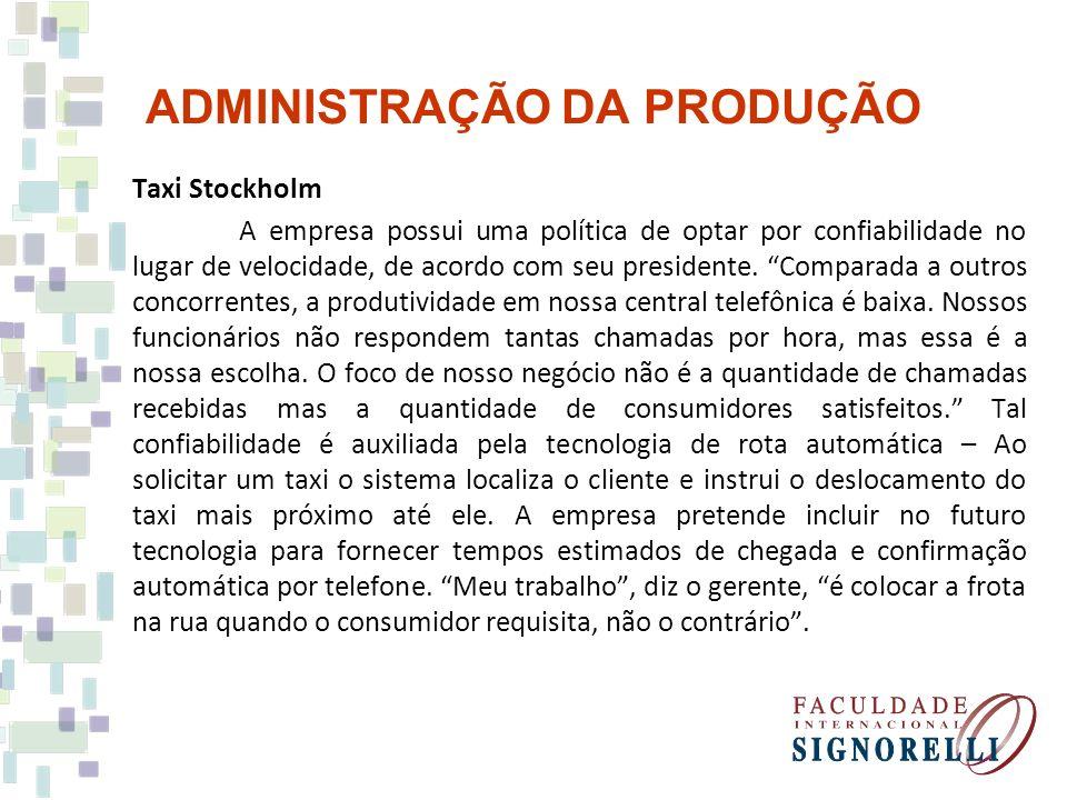 ADMINISTRAÇÃO DA PRODUÇÃO Taxi Stockholm A empresa possui uma política de optar por confiabilidade no lugar de velocidade, de acordo com seu president