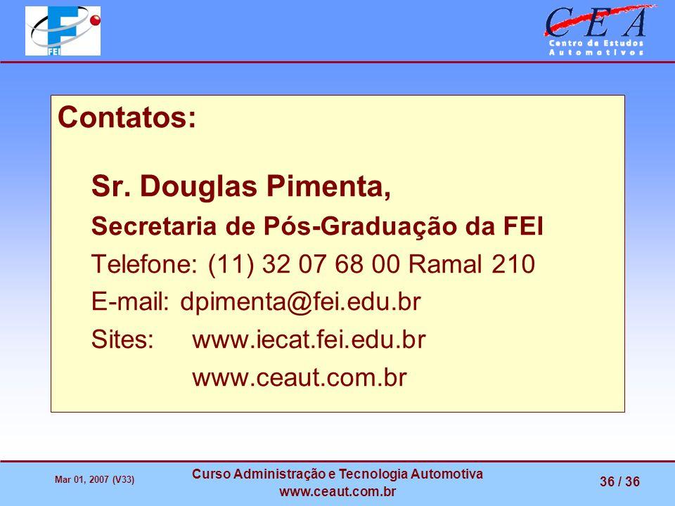 Mar 01, 2007 (V33) Curso Administração e Tecnologia Automotiva www.ceaut.com.br 36 / 36 Contatos: Sr. Douglas Pimenta, Secretaria de Pós-Graduação da