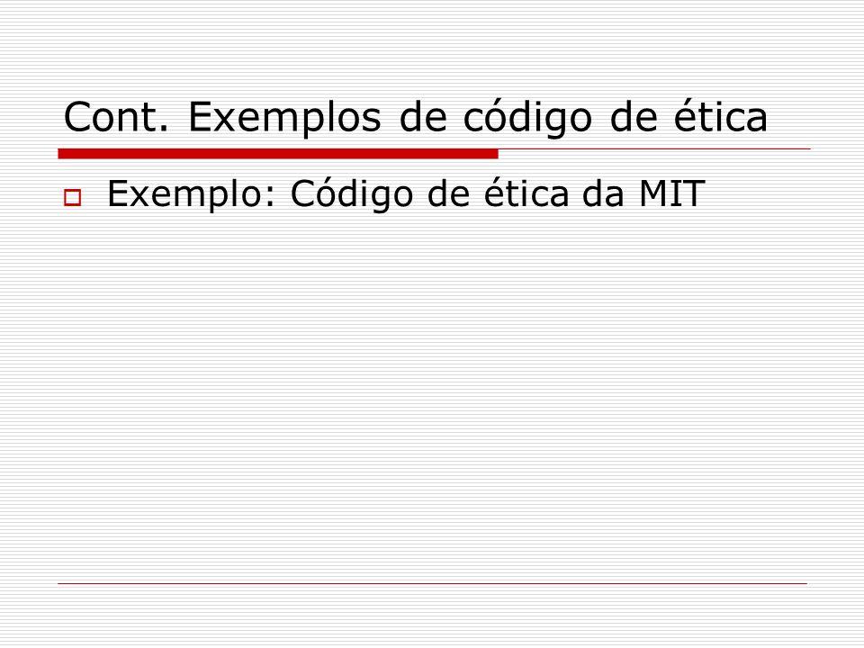 Cont. Exemplos de código de ética Exemplo: Código de ética da MIT