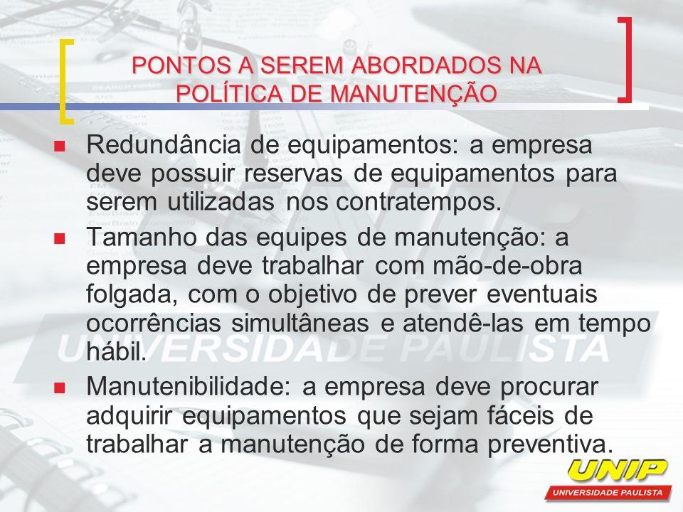 PONTOS A SEREM ABORDADOS NA POLÍTICA DE MANUTENÇÃO Redundância de equipamentos: a empresa deve possuir reservas de equipamentos para serem utilizadas