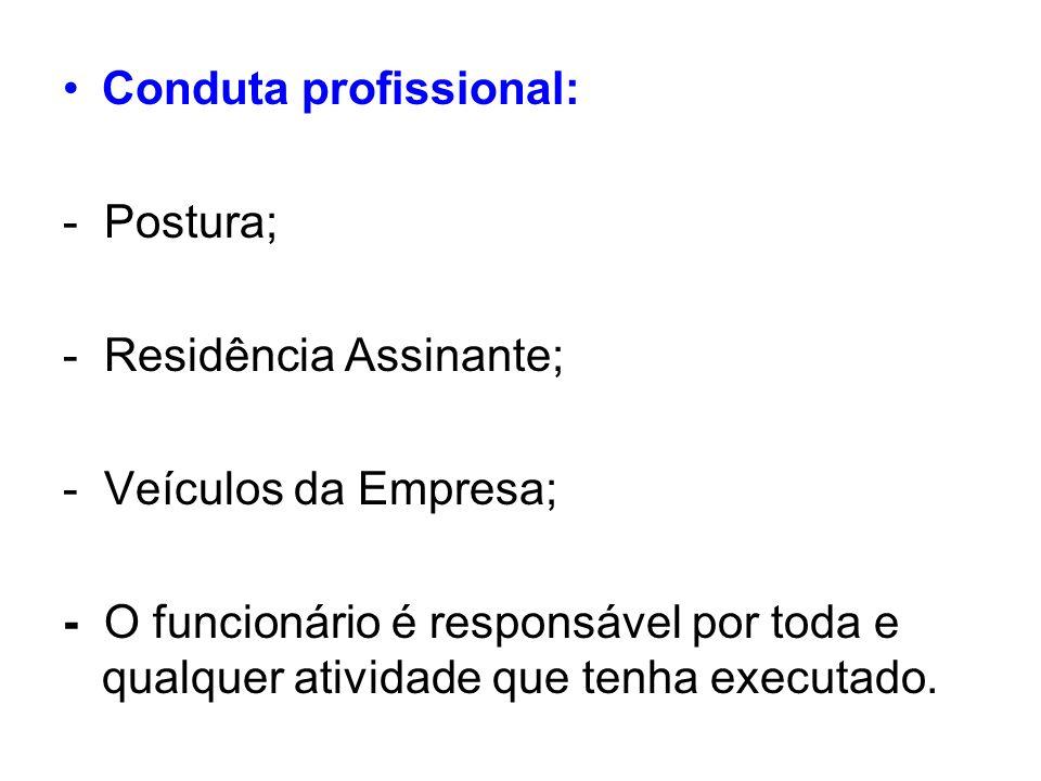Conduta profissional: - Postura; - Residência Assinante; - Veículos da Empresa; - O funcionário é responsável por toda e qualquer atividade que tenha executado.