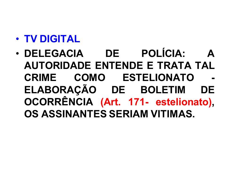 TV DIGITAL DELEGACIA DE POLÍCIA: A AUTORIDADE ENTENDE E TRATA TAL CRIME COMO ESTELIONATO - ELABORAÇÃO DE BOLETIM DE OCORRÊNCIA (Art.