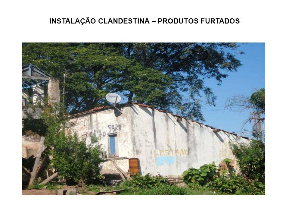 INSTALAÇÃO CLANDESTINA – PRODUTOS FURTADOS