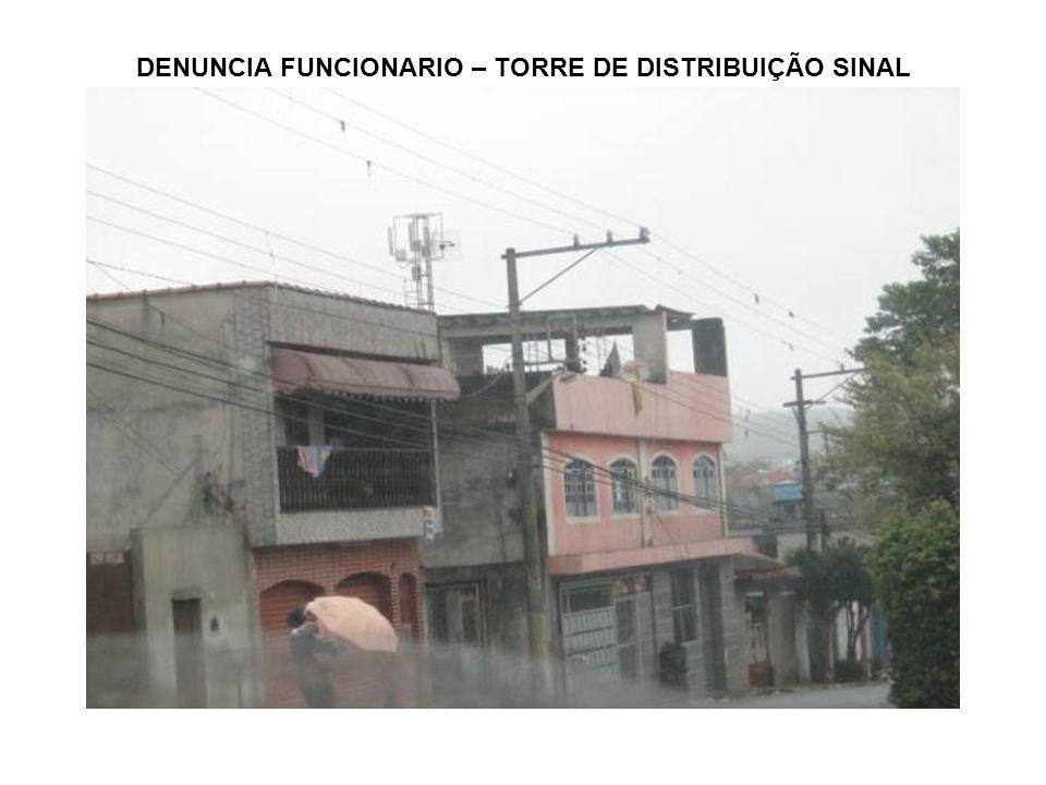 DENUNCIA FUNCIONARIO – TORRE DE DISTRIBUIÇÃO SINAL