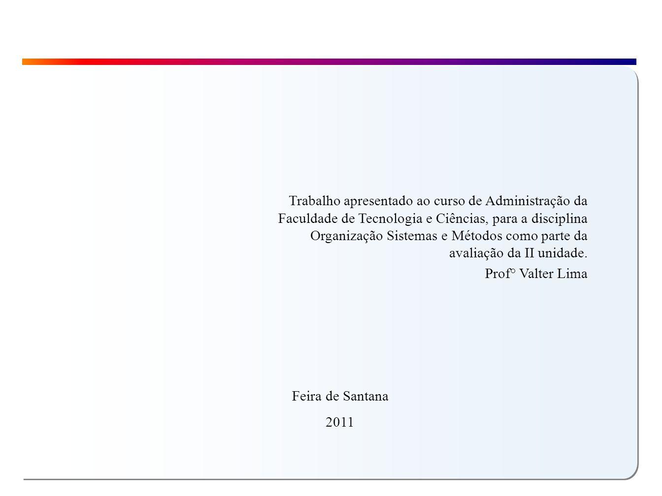 Trabalho apresentado ao curso de Administração da Faculdade de Tecnologia e Ciências, para a disciplina Organização Sistemas e Métodos como parte da avaliação da II unidade.