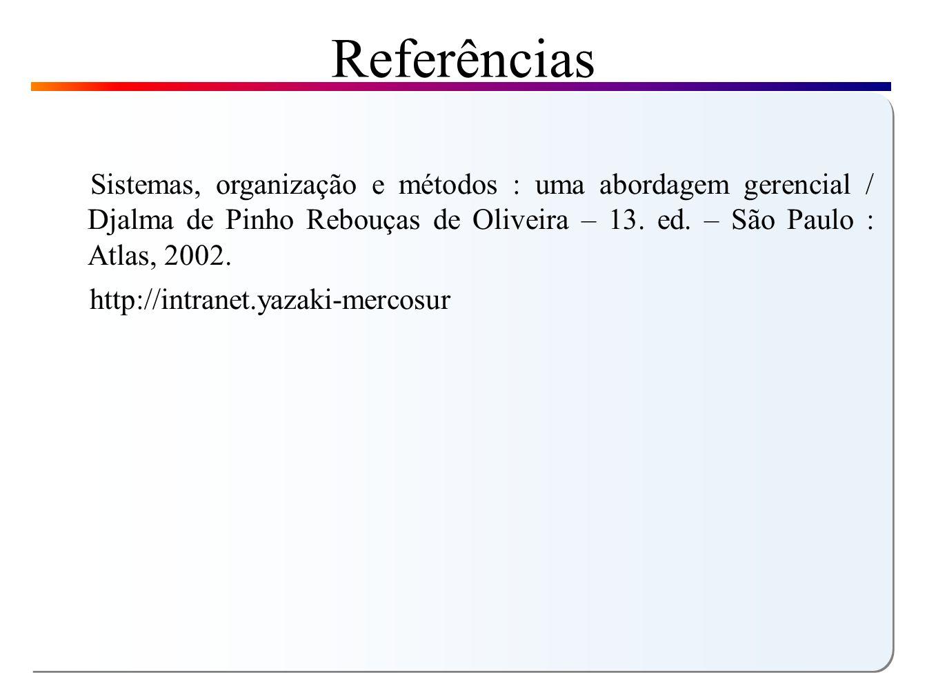 Referências Sistemas, organização e métodos : uma abordagem gerencial / Djalma de Pinho Rebouças de Oliveira – 13.
