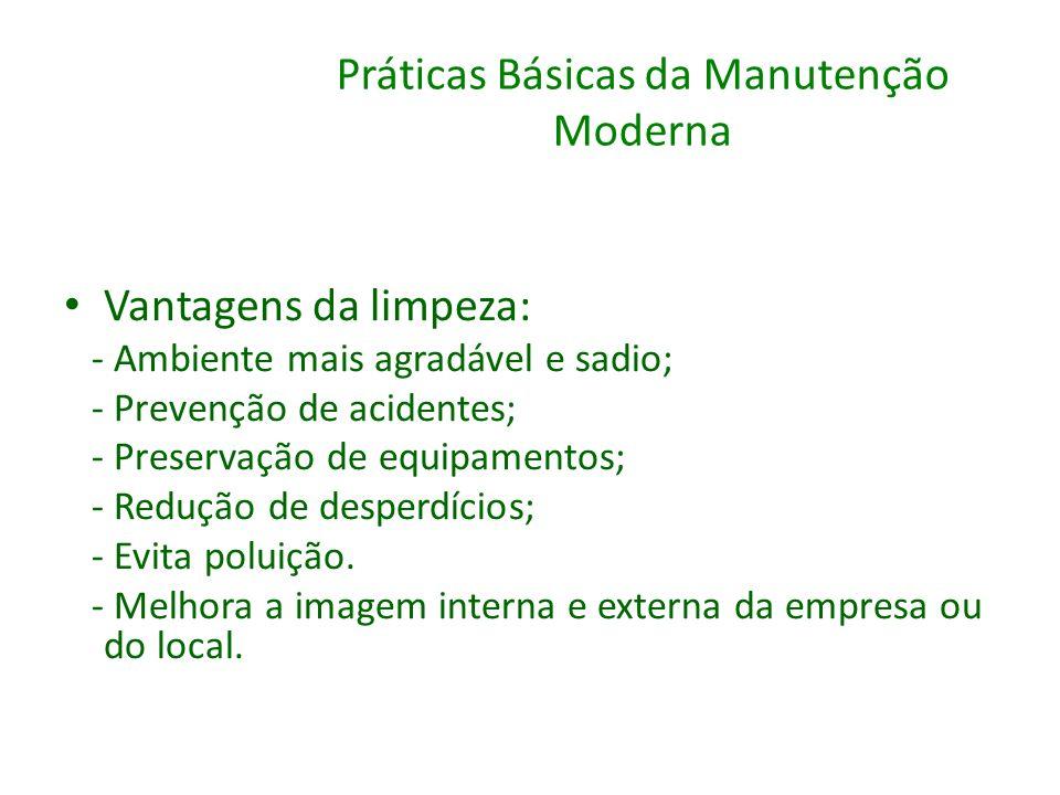 Práticas Básicas da Manutenção Moderna Vantagens da limpeza: - Ambiente mais agradável e sadio; - Prevenção de acidentes; - Preservação de equipamento