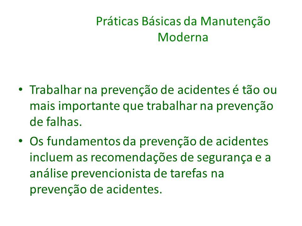 Práticas Básicas da Manutenção Moderna Trabalhar na prevenção de acidentes é tão ou mais importante que trabalhar na prevenção de falhas. Os fundament