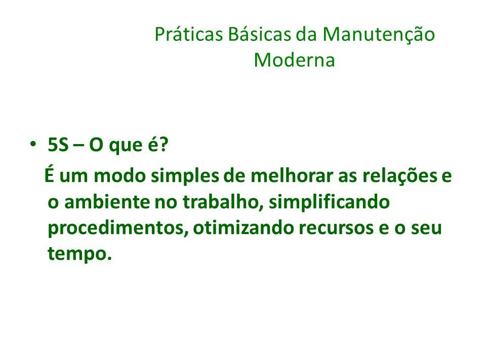 Práticas Básicas da Manutenção Moderna 5S – O que é? É um modo simples de melhorar as relações e o ambiente no trabalho, simplificando procedimentos,