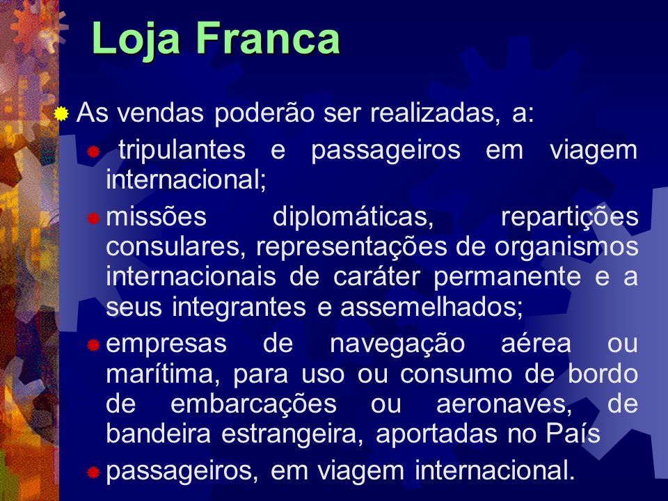 Loja Franca As vendas poderão ser realizadas, a: tripulantes e passageiros em viagem internacional; missões diplomáticas, repartições consulares, repr