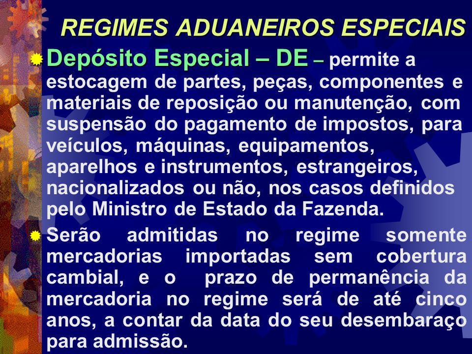 REGIMES ADUANEIROS ESPECIAIS Depósito Especial – DE – Depósito Especial – DE – permite a estocagem de partes, peças, componentes e materiais de reposi