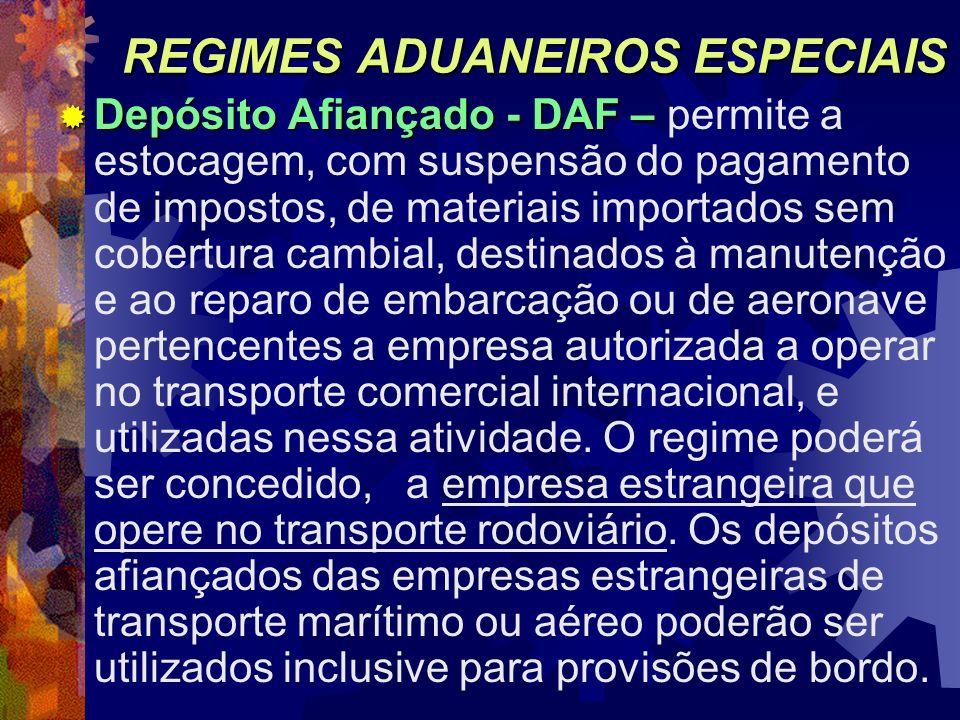 REGIMES ADUANEIROS ESPECIAIS Depósito Afiançado - DAF – Depósito Afiançado - DAF – permite a estocagem, com suspensão do pagamento de impostos, de mat