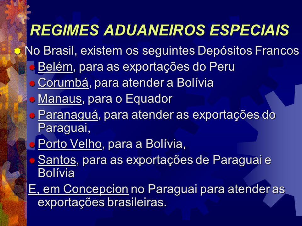 REGIMES ADUANEIROS ESPECIAIS No Brasil, existem os seguintes Depósitos Francos No Brasil, existem os seguintes Depósitos Francos Belém, para as export