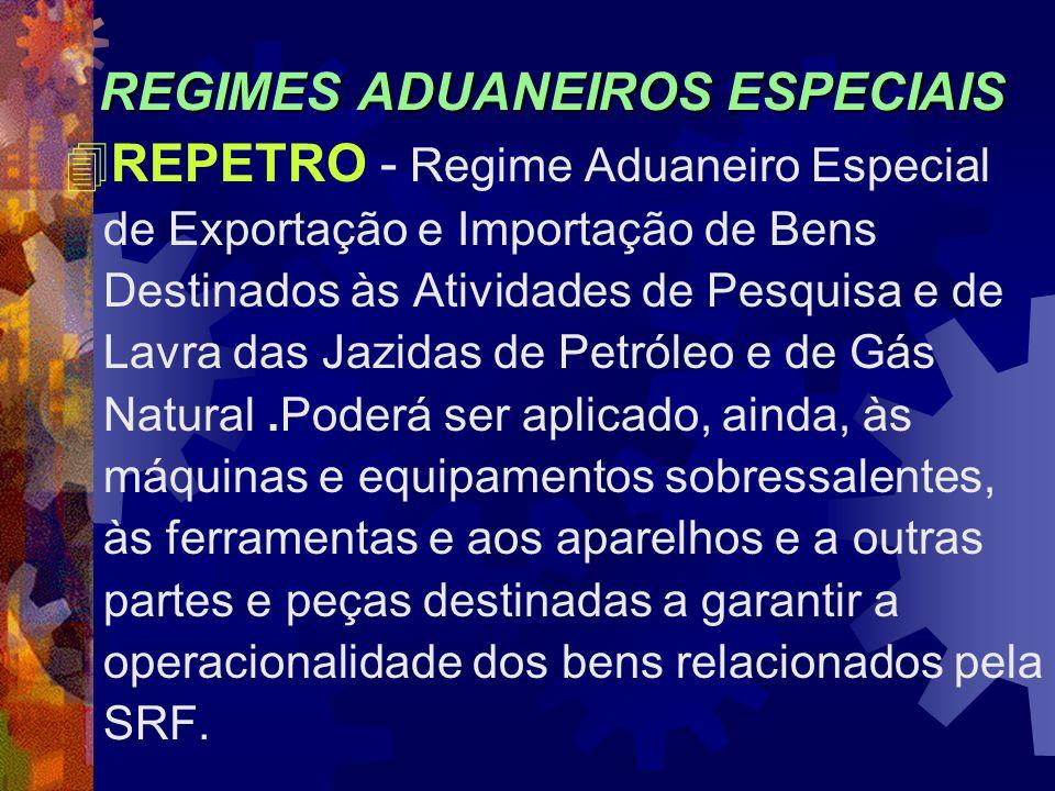 REGIMES ADUANEIROS ESPECIAIS 4REPETRO - Regime Aduaneiro Especial de Exportação e Importação de Bens Destinados às Atividades de Pesquisa e de Lavra d