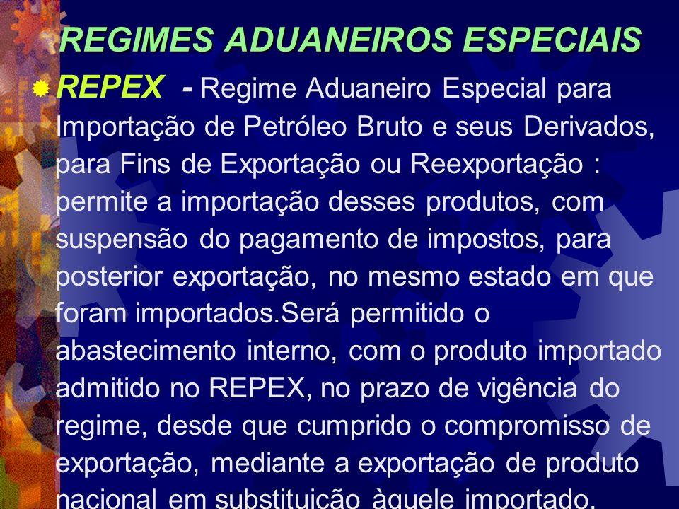 REGIMES ADUANEIROS ESPECIAIS REPEX - Regime Aduaneiro Especial para Importação de Petróleo Bruto e seus Derivados, para Fins de Exportação ou Reexport