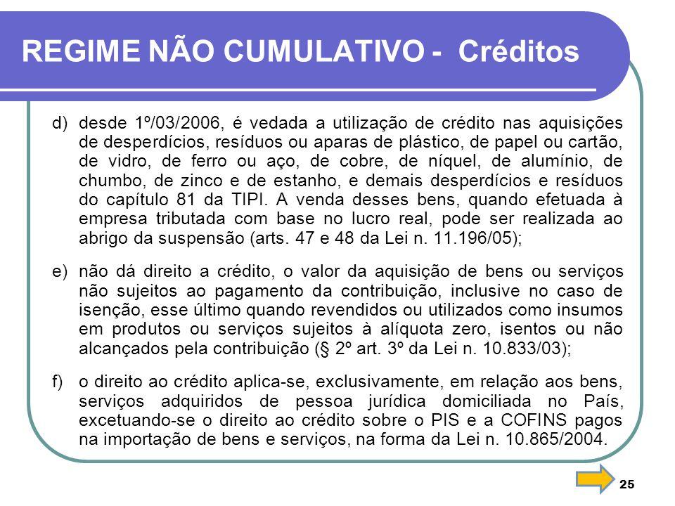 REGIME NÃO CUMULATIVO - Créditos d) desde 1º/03/2006, é vedada a utilização de crédito nas aquisições de desperdícios, resíduos ou aparas de plástico,