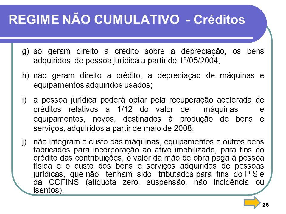 REGIME NÃO CUMULATIVO - Créditos g)só geram direito a crédito sobre a depreciação, os bens adquiridos de pessoa jurídica a partir de 1º/05/2004; h) nã