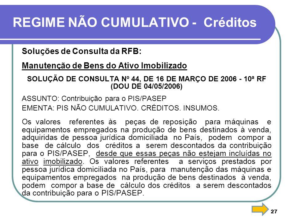 27 REGIME NÃO CUMULATIVO - Créditos Soluções de Consulta da RFB: Manutenção de Bens do Ativo Imobilizado SOLUÇÃO DE CONSULTA Nº 44, DE 16 DE MARÇO DE