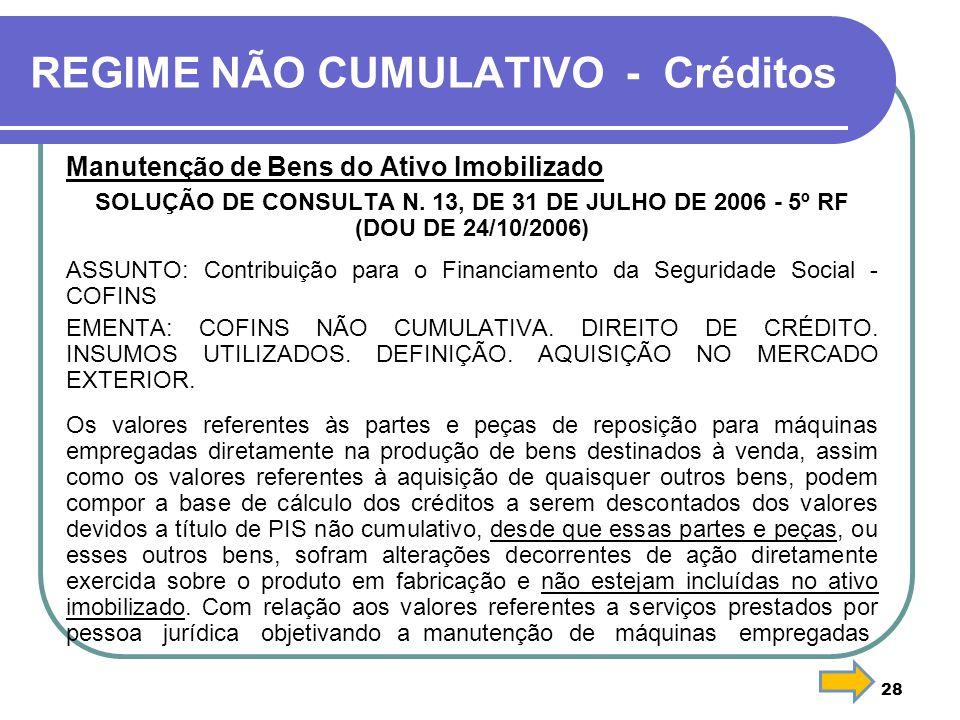28 REGIME NÃO CUMULATIVO - Créditos Manutenção de Bens do Ativo Imobilizado SOLUÇÃO DE CONSULTA N. 13, DE 31 DE JULHO DE 2006 - 5º RF (DOU DE 24/10/20