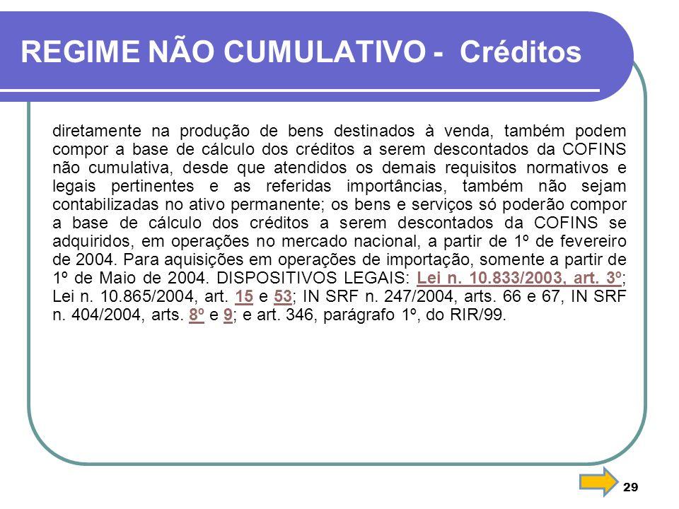 29 REGIME NÃO CUMULATIVO - Créditos diretamente na produção de bens destinados à venda, também podem compor a base de cálculo dos créditos a serem des