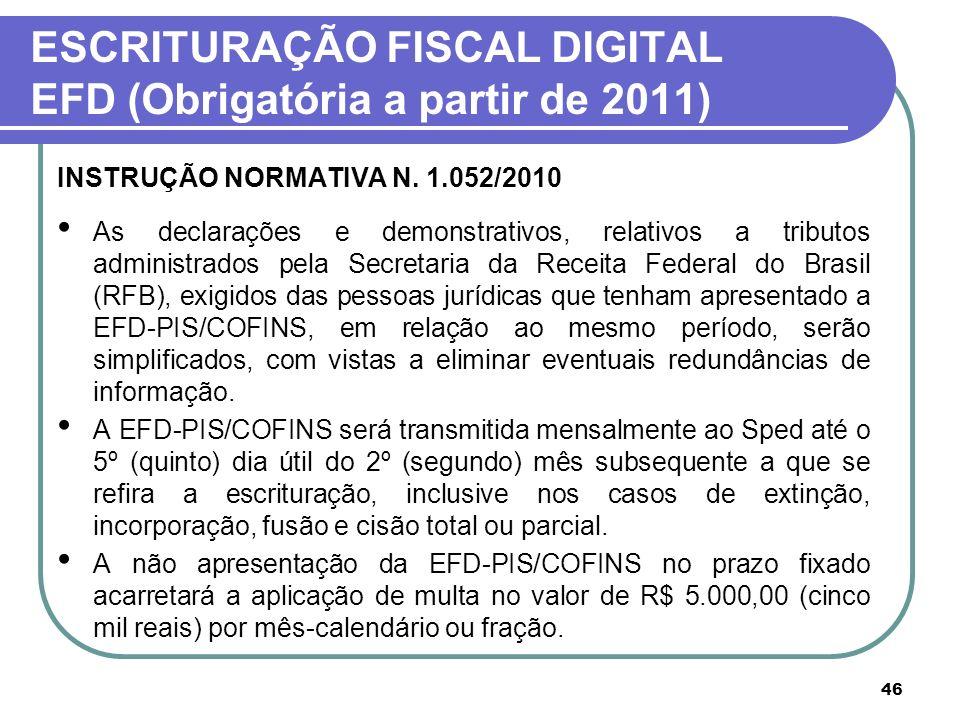 46 ESCRITURAÇÃO FISCAL DIGITAL EFD (Obrigatória a partir de 2011) INSTRUÇÃO NORMATIVA N. 1.052/2010 As declarações e demonstrativos, relativos a tribu