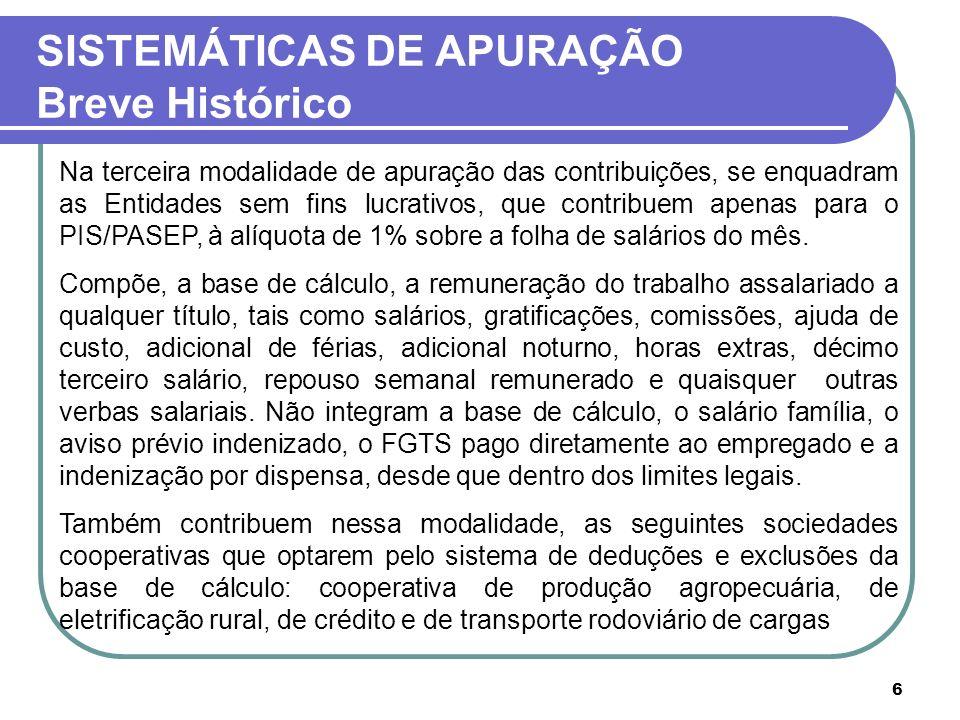6 Na terceira modalidade de apuração das contribuições, se enquadram as Entidades sem fins lucrativos, que contribuem apenas para o PIS/PASEP, à alíqu