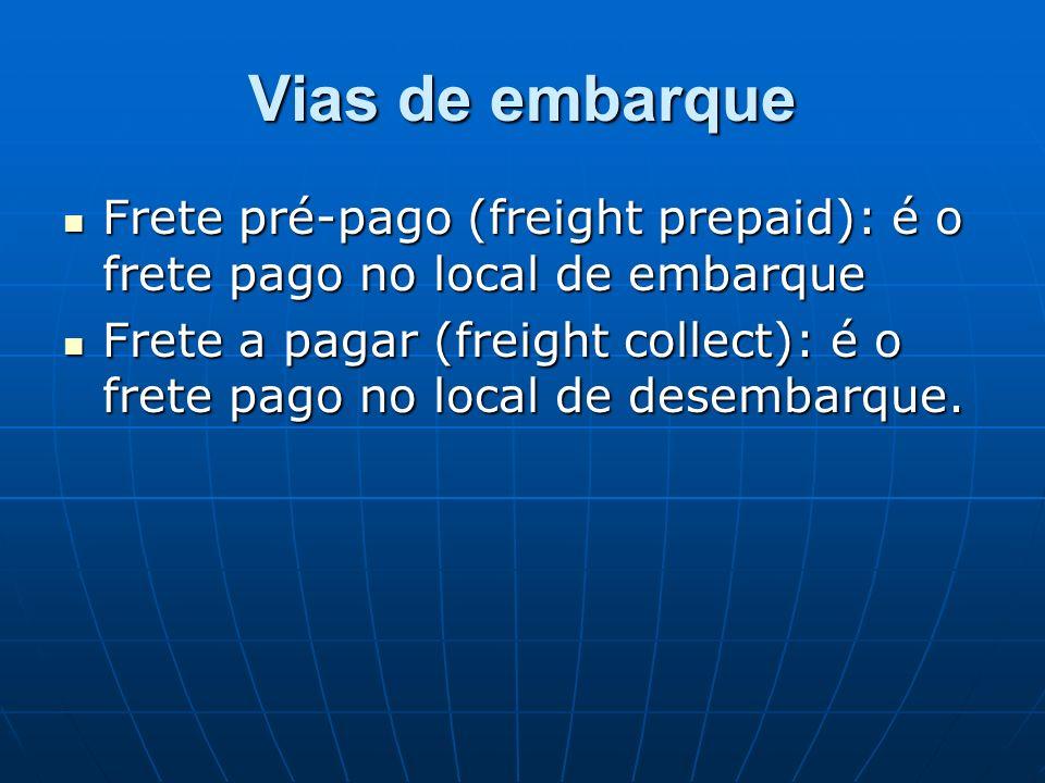 Vias de embarque Frete pré-pago (freight prepaid): é o frete pago no local de embarque Frete pré-pago (freight prepaid): é o frete pago no local de em