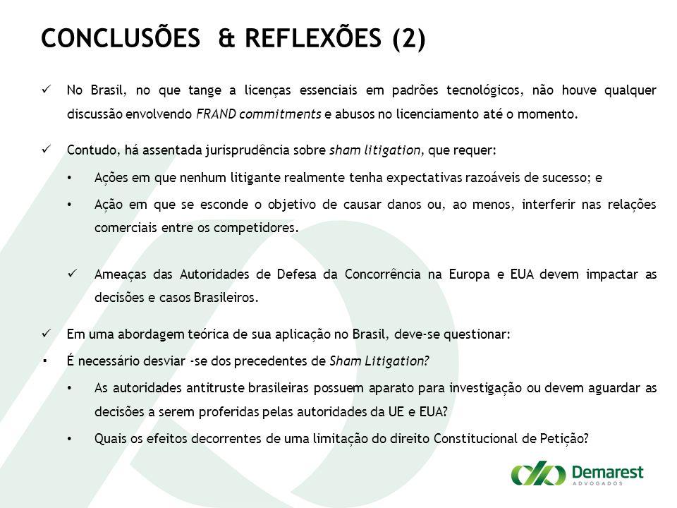 CONCLUSÕES & REFLEXÕES (2) No Brasil, no que tange a licenças essenciais em padrões tecnológicos, não houve qualquer discussão envolvendo FRAND commit