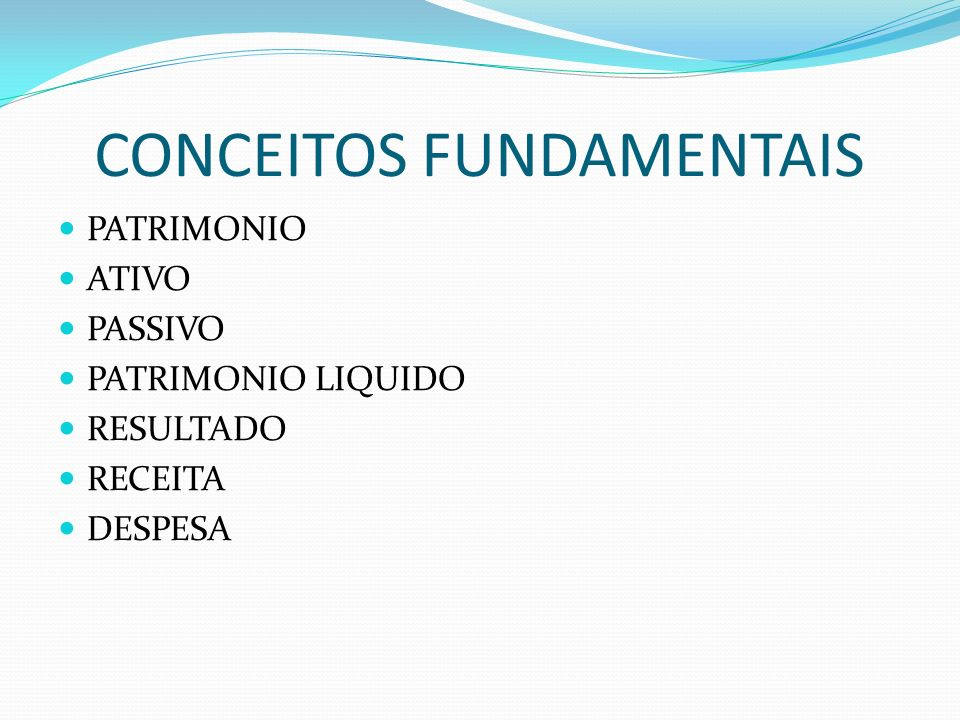 CONCEITOS FUNDAMENTAIS PATRIMONIO ATIVO PASSIVO PATRIMONIO LIQUIDO RESULTADO RECEITA DESPESA