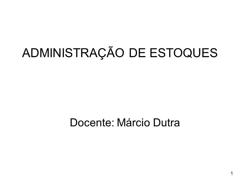 1 ADMINISTRAÇÃO DE ESTOQUES Docente: Márcio Dutra