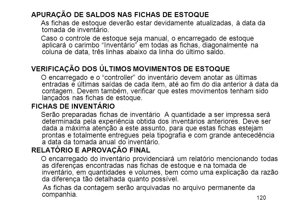 120 APURAÇÃO DE SALDOS NAS FICHAS DE ESTOQUE As fichas de estoque deverão estar devidamente atualizadas, à data da tomada de inventário.