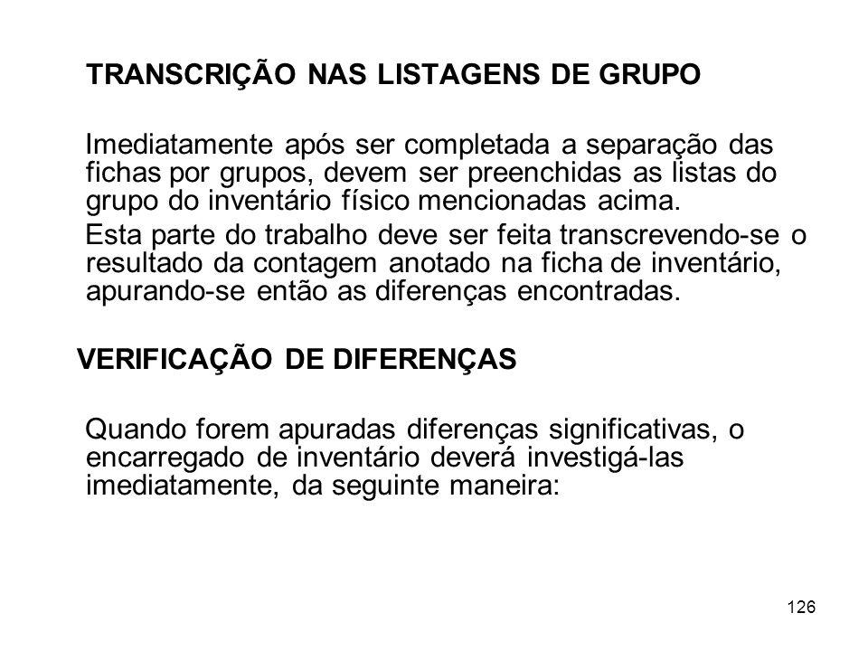126 TRANSCRIÇÃO NAS LISTAGENS DE GRUPO Imediatamente após ser completada a separação das fichas por grupos, devem ser preenchidas as listas do grupo do inventário físico mencionadas acima.