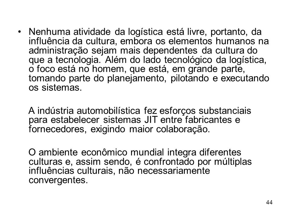 44 Nenhuma atividade da logística está livre, portanto, da influência da cultura, embora os elementos humanos na administração sejam mais dependentes da cultura do que a tecnologia.