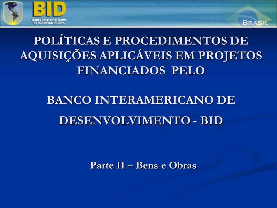 POLÍTICAS E PROCEDIMENTOS DE AQUISIÇÕES APLICÁVEIS EM PROJETOS FINANCIADOS PELO BANCO INTERAMERICANO DE DESENVOLVIMENTO - BID Parte II – Bens e Obras