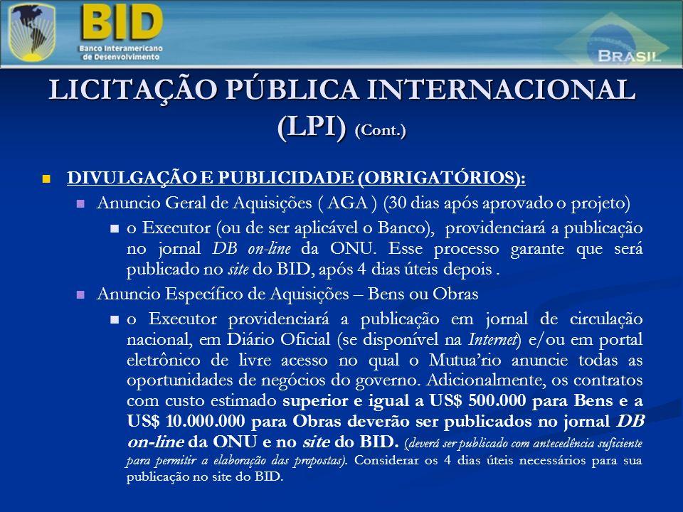 LICITAÇÃO PÚBLICA INTERNACIONAL (LPI) (Cont.) DIVULGAÇÃO E PUBLICIDADE (OBRIGATÓRIOS): Anuncio Geral de Aquisições ( AGA ) (30 dias após aprovado o projeto) o Executor (ou de ser aplicável o Banco), providenciará a publicação no jornal DB on-line da ONU.