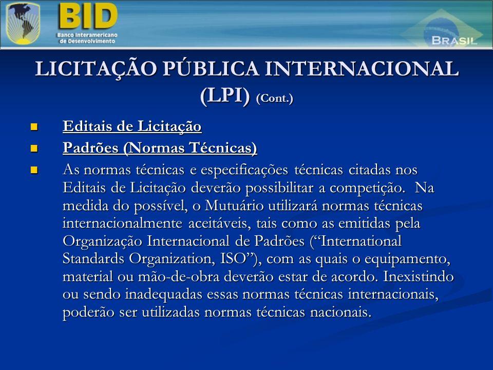 LICITAÇÃO PÚBLICA INTERNACIONAL (LPI) (Cont.) Editais de Licitação Editais de Licitação Padrões (Normas Técnicas) Padrões (Normas Técnicas) As normas técnicas e especificações técnicas citadas nos Editais de Licitação deverão possibilitar a competição.