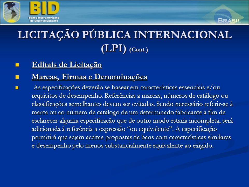 LICITAÇÃO PÚBLICA INTERNACIONAL (LPI) (Cont.) Editais de Licitação Editais de Licitação Marcas, Firmas e Denominações Marcas, Firmas e Denominações As especificações deverão se basear em características essenciais e/ou requisitos de desempenho.
