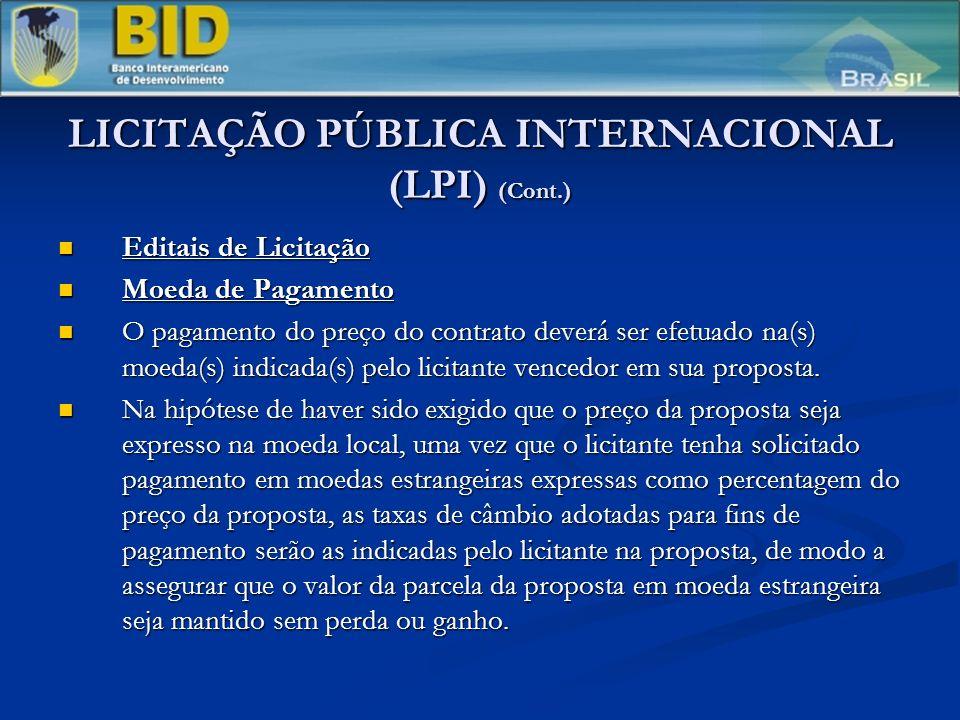 LICITAÇÃO PÚBLICA INTERNACIONAL (LPI) (Cont.) Editais de Licitação Editais de Licitação Moeda de Pagamento Moeda de Pagamento O pagamento do preço do contrato deverá ser efetuado na(s) moeda(s) indicada(s) pelo licitante vencedor em sua proposta.