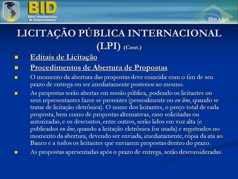 LICITAÇÃO PÚBLICA INTERNACIONAL (LPI) (Cont.) Editais de Licitação Editais de Licitação Procedimentos de Abertura de Propostas Procedimentos de Abertura de Propostas O momento da abertura das propostas deve coincidir com o fim de seu prazo de entrega ou ser imediatamente posterior ao mesmo.