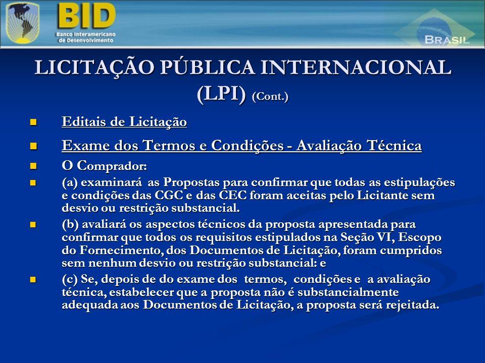 LICITAÇÃO PÚBLICA INTERNACIONAL (LPI) (Cont.) Editais de Licitação Editais de Licitação Exame dos Termos e Condições - Avaliação Técnica Exame dos Termos e Condições - Avaliação Técnica O C omprador: O C omprador: (a) examinará as Propostas para confirmar que todas as estipulações e condições das CGC e das CEC foram aceitas pelo Licitante sem desvio ou restrição substancial.