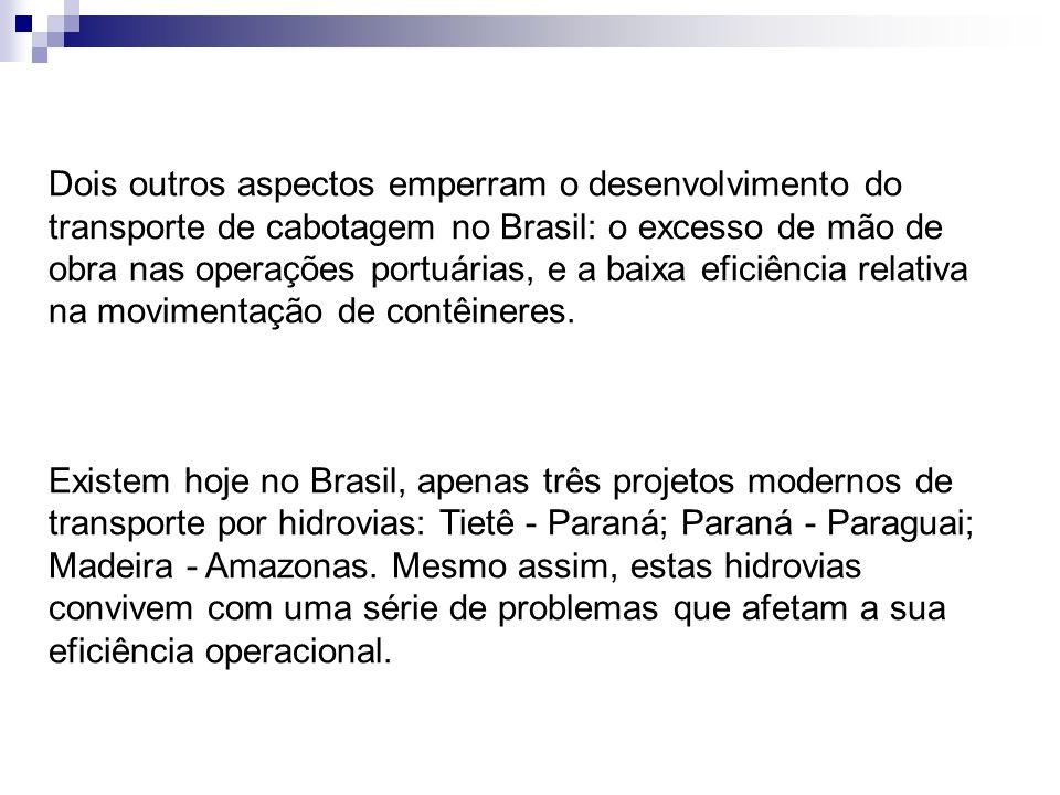 Dois outros aspectos emperram o desenvolvimento do transporte de cabotagem no Brasil: o excesso de mão de obra nas operações portuárias, e a baixa efi