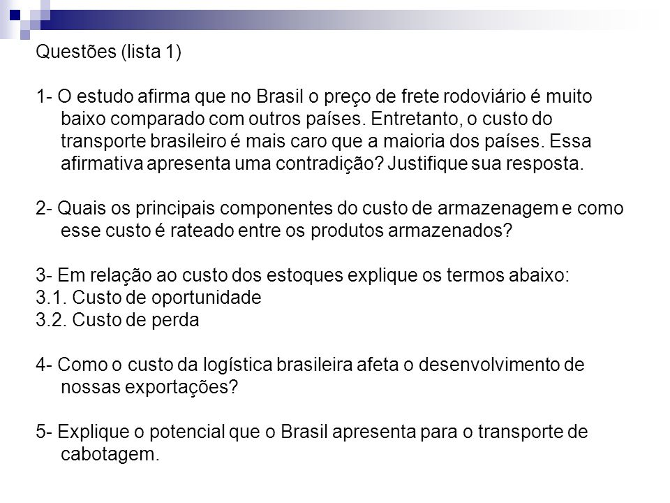 Questões (lista 1) 1- O estudo afirma que no Brasil o preço de frete rodoviário é muito baixo comparado com outros países. Entretanto, o custo do tran